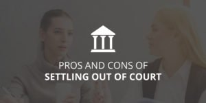 Pros and Cons of Settling Out of Court