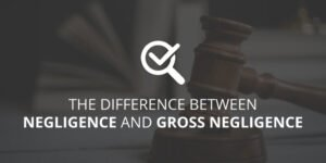 Difference Between Negligence & Gross Negligence