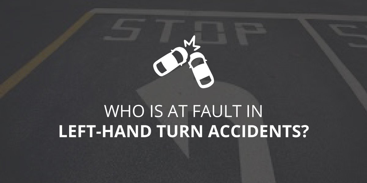 Who Is at Fault in Left-Hand Turn Accidents?