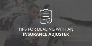 Tips to Deal with Insurance Claim Adjusters