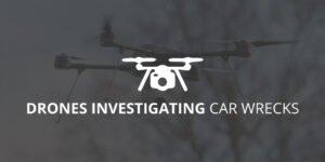 Drones Investigating Car Wrecks | Greathouse Trial Law